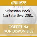 CANTATE BWV 208 & BWV 212                 cd musicale di Johann Sebastian Bach