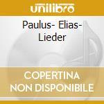 PAULUS- ELIAS- LIEDER                     cd musicale di MENDELSSOHN\CORBOZ -
