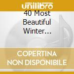 40 MOST BEAUTIFUL WINTER cd musicale di Vari\artisti vari (p