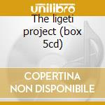 The ligeti project (box 5cd) cd musicale di Ligeti\ligeti (box)