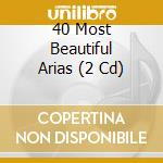 40 MOST BEAUTIFUL ARIAS (40 CELEBRI ARIE cd musicale di Vari\artisti vari (c