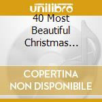 40 MOST BEAUTIFUL CHRISTMAS CLASSICS cd musicale di Vari\artisti vari (i