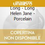 PORCELAIN cd musicale di LONG\LONG HELEN JANE