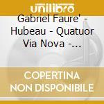 APEX: PIANO QUARTETTI E QUINTETTI 1 & 2 cd musicale di Faure\hubeau - quatu