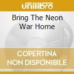 BRING THE NEON WAR HOME                   cd musicale di Swans Yellow