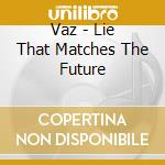 LIE THAT MATCHES THE FURNITURE            cd musicale di VAZ