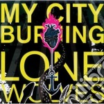 Lone wolves cd musicale di MY CITY BURNING
