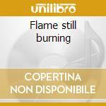 Flame still burning cd musicale di Badlands