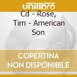 CD - ROSE, TIM - AMERICAN SON cd musicale di Tim Rose