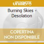 DESOLATION                                cd musicale di Skies Burning