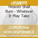 Heaven Shall Burn - Whatever It May Take cd musicale di HEAVEN SHALL BURN