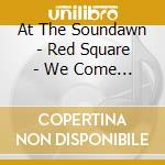 RED SQUARE - WE COME IN WAVES             cd musicale di AT THE SOUNDAWN