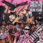 Dead years cd musicale di This or the apocalyp