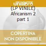 (LP VINILE) Africanism 2 part 1 lp vinile di Artisti Vari