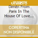 DIMITRI FROM PARIS IN THE HOUSE OF LOVE  (BOX 3CD) cd musicale di ARTISTI VARI