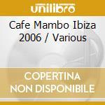 CAFE MAMBO IBIZA 2006 cd musicale di ARTISTI VARI