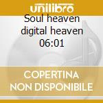 Soul heaven digital heaven 06:01 cd musicale