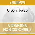 URBAN HOUSE cd musicale di ARTISTI VARI