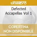 DEFECTED ACCAPELLAS VOL 1 cd musicale di ARTISTI VARI