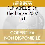 (LP VINILE) In the house 2007 lp1 lp vinile