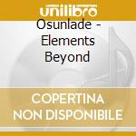 ELEMENTS BEYOND cd musicale di OSUNLADE