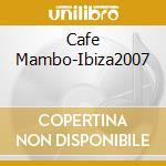 CAFE MAMBO IBIZA 2007  (2 CD) cd musicale di ARTISTI VARI