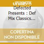 DEFECTED PRESENTS : DEF MIX CLASSICS (BOX 3 CD) cd musicale di ARTISTI VARI