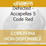 DEFECTED - ACCAPELLAS 5 CODE RED cd musicale di ARTISTI VARI
