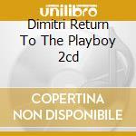 DIMITRI RETURN TO THE PLAYBOY  2CD cd musicale di ARTISTI VARI