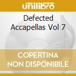 DEFECTED ACCAPELLAS VOL 7 cd musicale di ARTISTI VARI