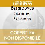 BARGROOVES SUMMER SESSIONS cd musicale di ARTISTI VARI