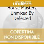 HOUSE MASTERS UNMIXED BY DEFECTED cd musicale di Sandy Rivera