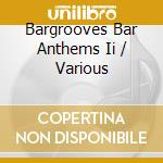 BARGROOVES BAR ANTHEMS 2  ( 2 CD) cd musicale di ARTISTI VARI