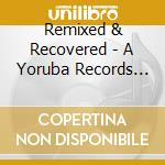 Remixed & Recovered - A Yoruba Records Compilation cd musicale di Artisti Vari