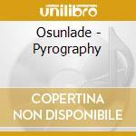 Osunlade - Pyrography cd musicale di Osunlade