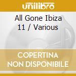 All Gone Ibiza 11 cd musicale di Artisti Vari