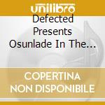 Defected pres.osunlade in the house 2cd cd musicale di Artisti Vari