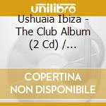Ushuaia ibiza-the club album 2cd cd musicale di Artisti Vari
