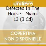 Defected in the house miami '13 3cd cd musicale di Artisti Vari