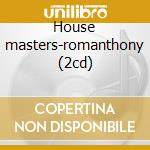 House masters-romanthony (2cd) cd musicale di Artisti Vari
