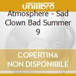 Atmosphere - Sad Clown Bad Summer 9 cd musicale di ATMOSPHERE