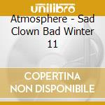 SAD CLOWN BAD WINTER #11                  cd musicale di ATMOSPHERE