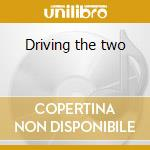 Driving the two cd musicale