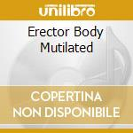 ERECTOR BODY MUTILATED                    cd musicale di Geschopf Obszon