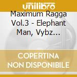 MAXIMUM RAGGA VOL.3 cd musicale di ARTISTI VARI