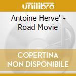 Road movie-dig. 06 cd musicale di HERVE'ANTOINE