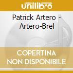 Brel-dig. 06 cd musicale di Patrick Artero