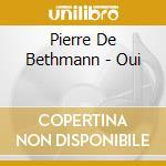 Oui-dig. 07 cd musicale di DE BETHMANN PIERRE
