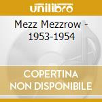 1953-1954 cd musicale di Mezzrow Mezz