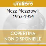1953-1954 cd musicale di Mezzrow Mezz